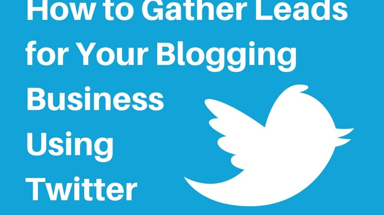 How to Gather Leads for Your Blogging Business Using Twitter