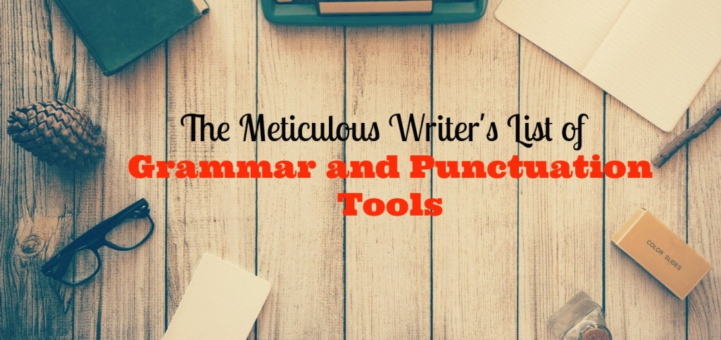 The Meticulous Writer S List Of Grammar And Punctuation