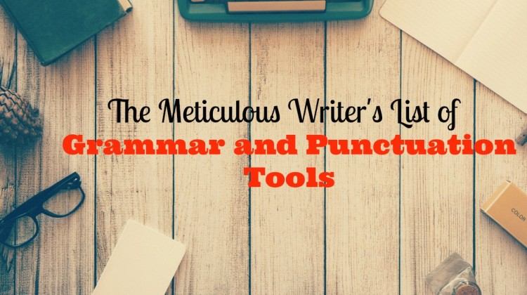 The Meticulous Writer's List of Grammar and Punctuation Tools